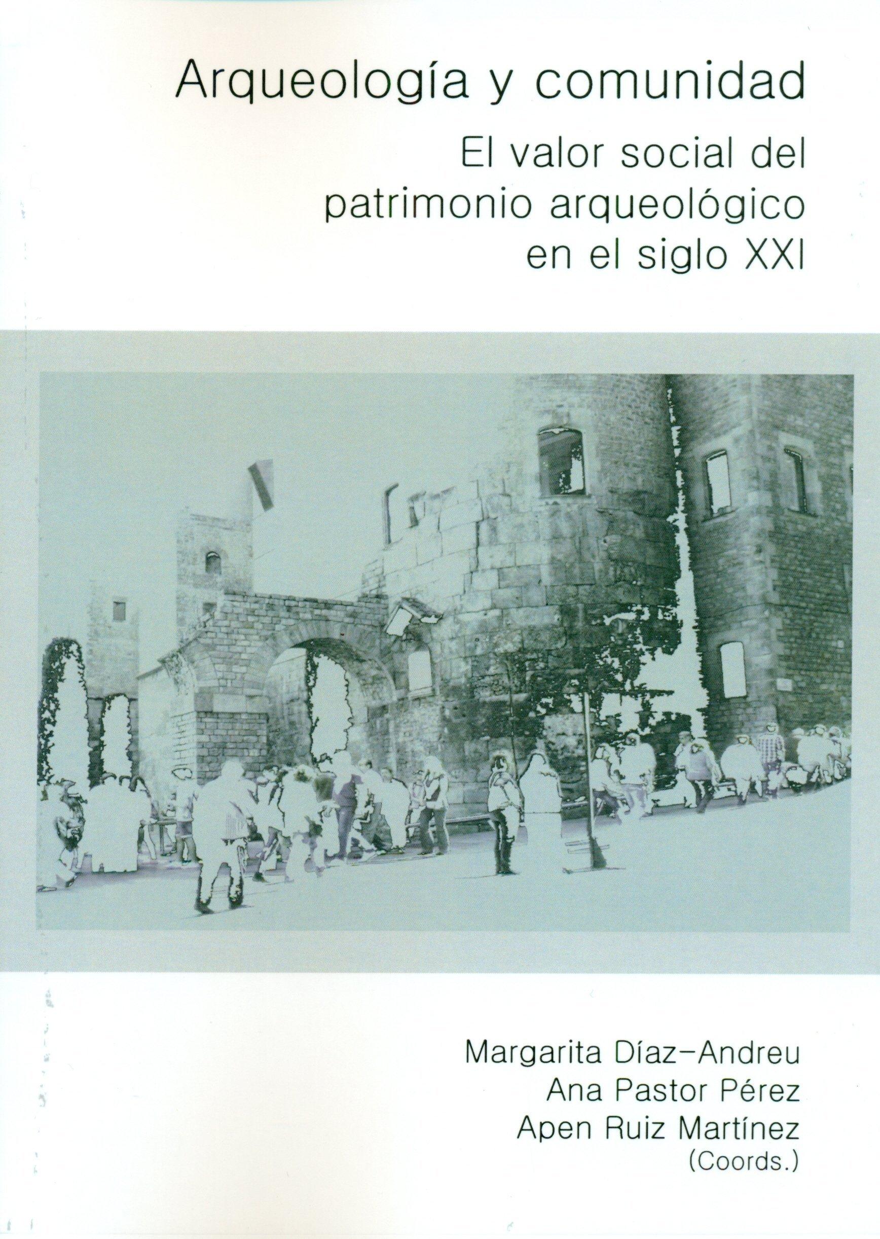 Arqueología y comunidad. El valor social del patrimonio arqueológico en el siglo XXI