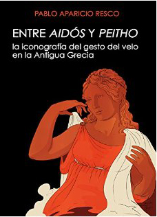 Entre Aidós y Peitho, la iconografía del gesto del velo en la Antigua Grecia