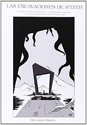 Las excavaciones de R'Lyeh, La Arqueología como método, la Prehistoria como idea y la literatura fantástica de H.P. Lovecraft