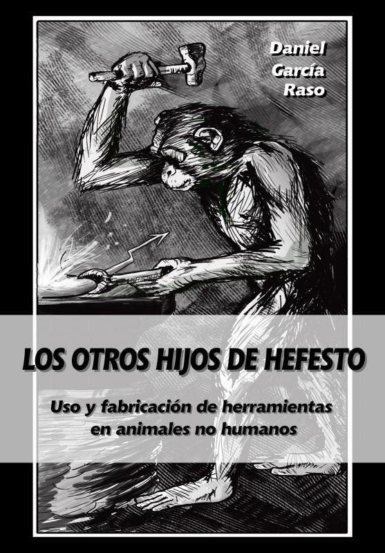 Los otros hijos de Hefesto. Uso y fabricación de herramientas en animales no humanos
