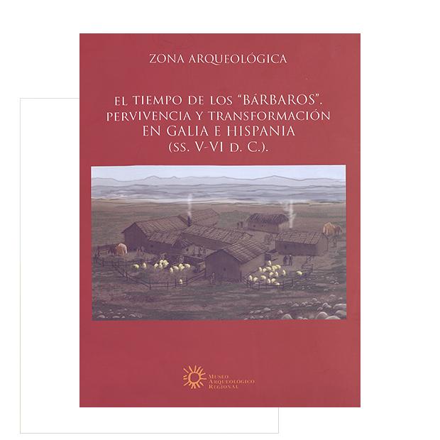 """El tiempo de los """"Bárbaros"""". Pervivencia y transformación en Galia e Hispania (ss. V-VI d.C.) (VOL I-II)"""