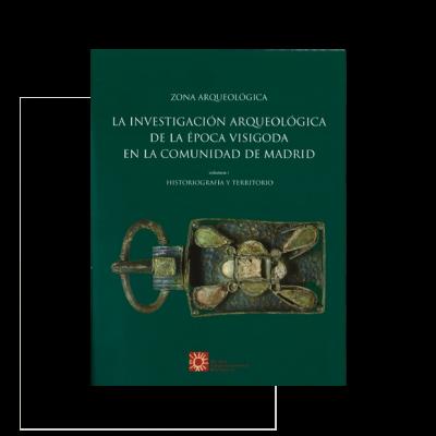 La investigación arqueológica de la época visigoda en la Comunidad de Madrid (Vols. I, II y III)