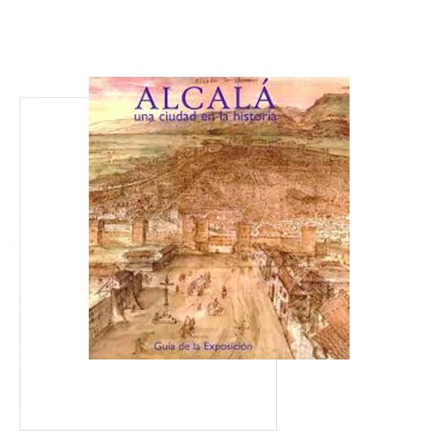 Alcalá de Henares. Una ciudad en la historia