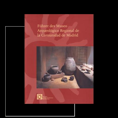 Führer des Museo Arqueológico Regional de la Comunidad de Madrid