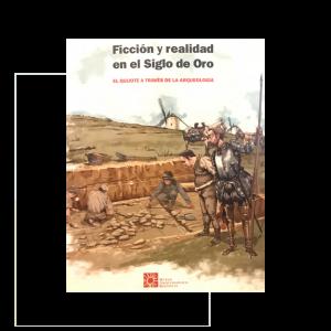 Ficción y realidad en el siglo de oro: El Quijote a través de la Arqueología