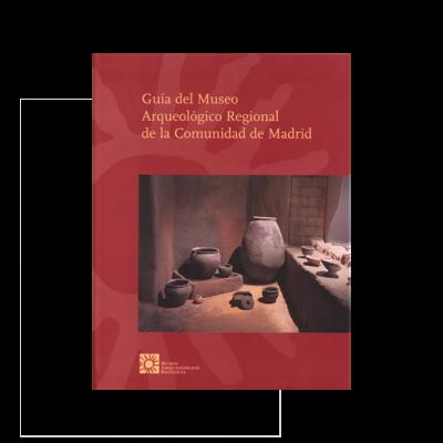 Guía del Museo Arqueológico Regional de la Comunidad de Madrid