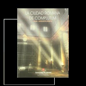 La Ciudad Romana Complutum. Guía Arqueológica