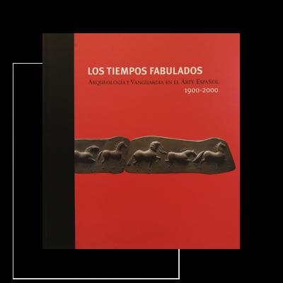 Los tiempos fabulados: arqueología y vanguardia en el arte español, 1900-2000
