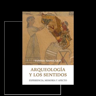 Arqueología y los sentidos. Experiencia, memoria y afecto