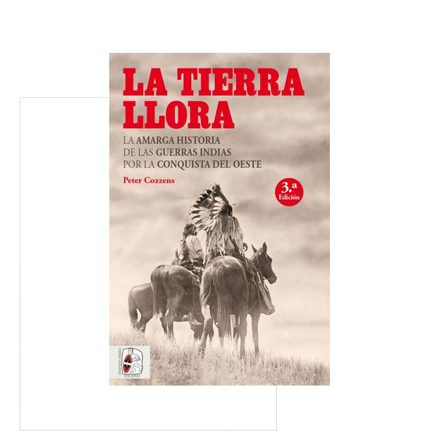 La tierra llora. La amarga historia de las Guerras Indias por la conquista del Oeste 3.ª edición