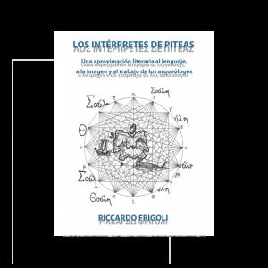 Los intérpretes de Piteas, una aproximación literaria al lenguaje, a la imagen y al trabajo de los arqueólogos.
