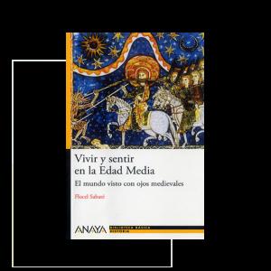 Vivir y sentir en la Edad Media, el mundo visto con ojos medievales