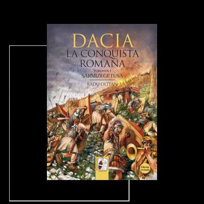 Dacia - La Conquista Romana, Volumen I Sarmizegetusa. Las guerras Dacias como nunca las has visto.