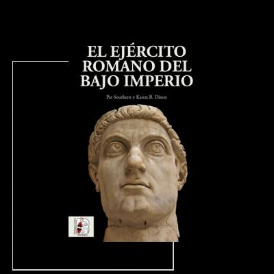 El Ejército romano del Bajo Imperio. La mejor síntesis disponible acerca del ejército romano en los últimos siglos del Imperio