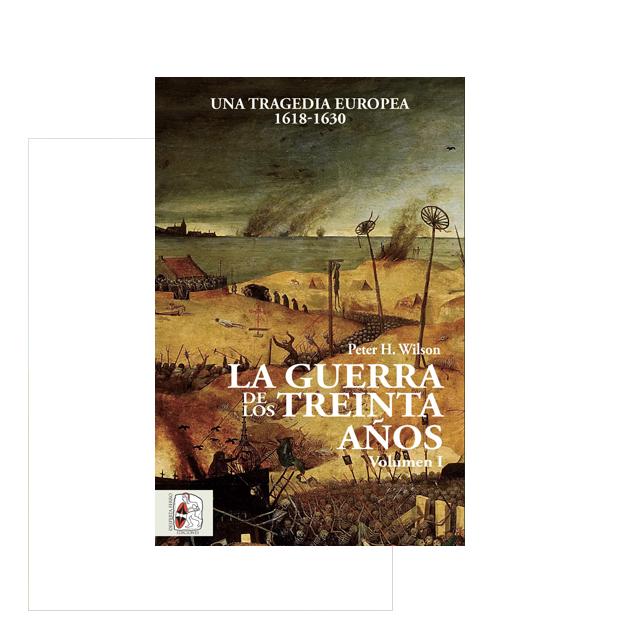La Guerra de los Treinta Años. Una tragedia europea (Volumen I) 1618-1630