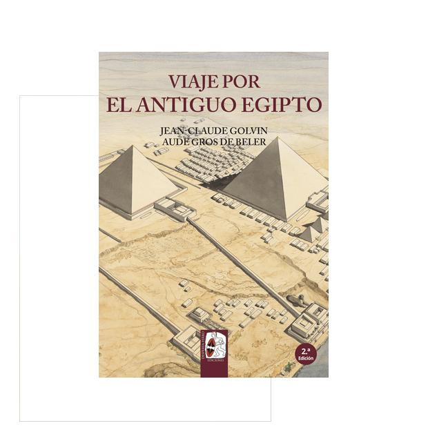 Viaje por el Antiguo Egipto - 2.ª edición. Todo Un viaje en la máquina del tiempo a los paisajes de un Egipto desaparecido