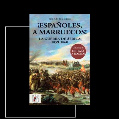 ¡Españoles, a Marruecos! La Guerra de África 1859-1860
