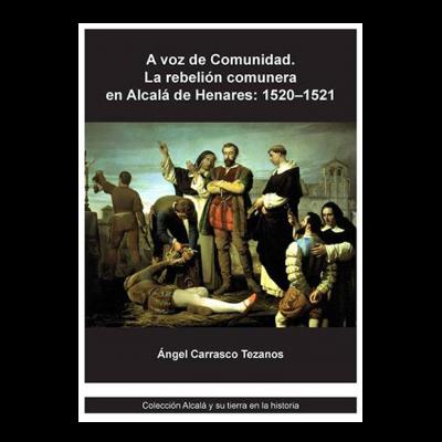 A voz de Comunidad. La rebelión comunera en Alcalá de Henares: 1520-1521