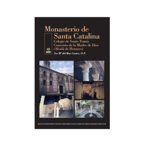 El monasterio de Santa Catalina. Colegio de Santo Tomás. Convento de la Madre de Dios. (Alcalá de Henares)