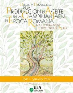 Origen y desarrollo de la producción de aceite en la campiña de Jaén en época romana Una lectura desde el territorio de Aurgi