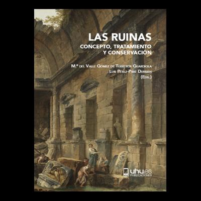 Las ruinas: Concepto, tratamiento y conservación